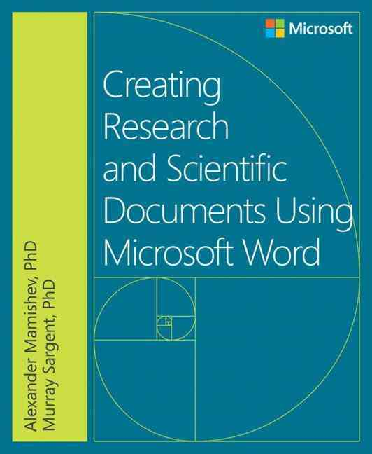 Creating Research and Scientific Documents Using Microsoft Word By Mamishev, Alexander/ Sargent, Murray