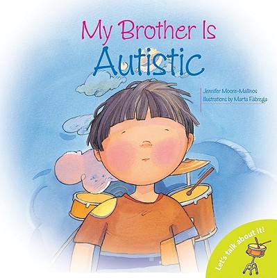 My Brother Is Autistic By Moore-Mallinos, Jennifer/ Fabrega, Marta (ILT)