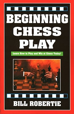 Beginning Chess Play By Robertie, Bill